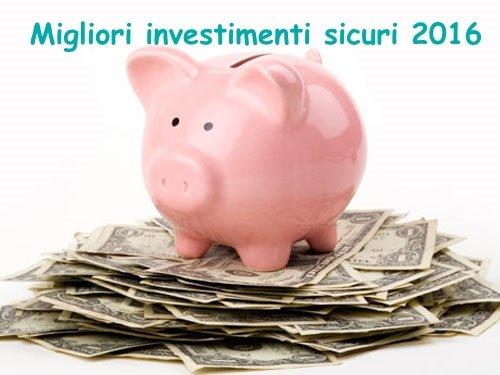 Migliori investimenti sicuri 2016